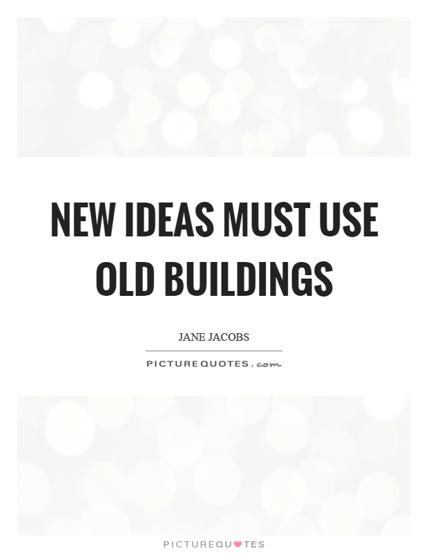 New ideas must use old buildings Picture Quote #1