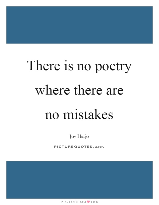 There is no poetry where there are no mistakes Picture Quote #1