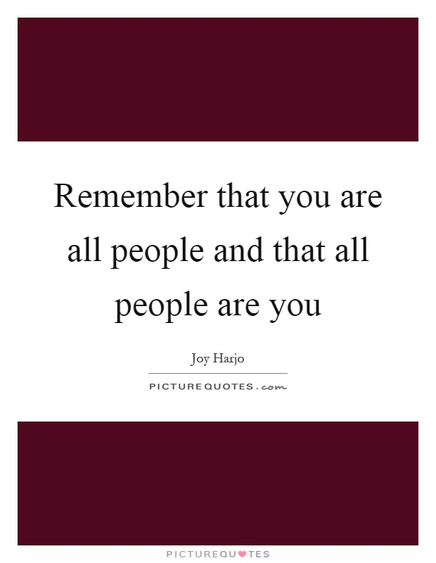 Remember that you are all people and that all people are you Picture Quote #1