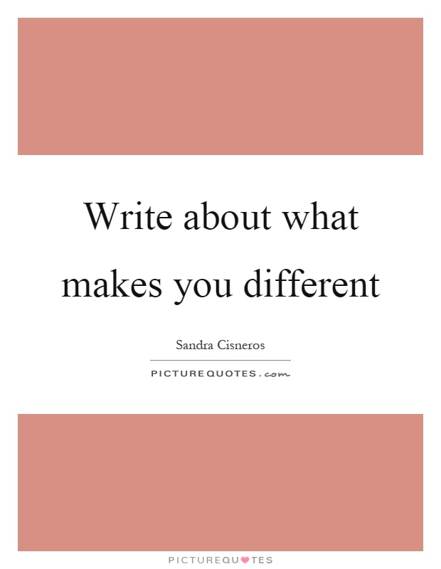 Write about what makes you different Picture Quote #1