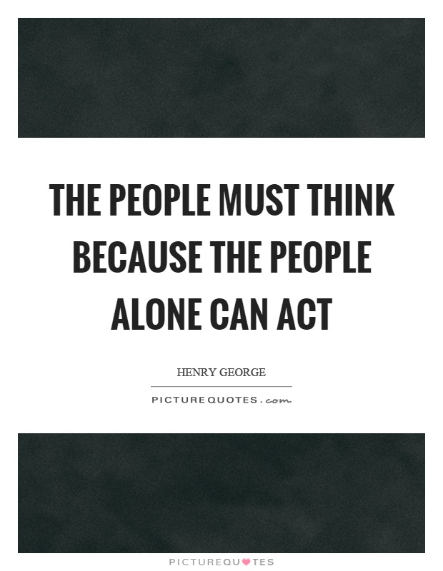 The people must think because the people alone can act Picture Quote #1