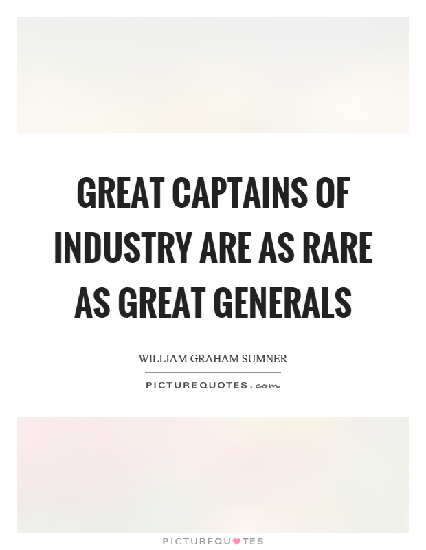 Great captains of industry are as rare as great generals Picture Quote #1