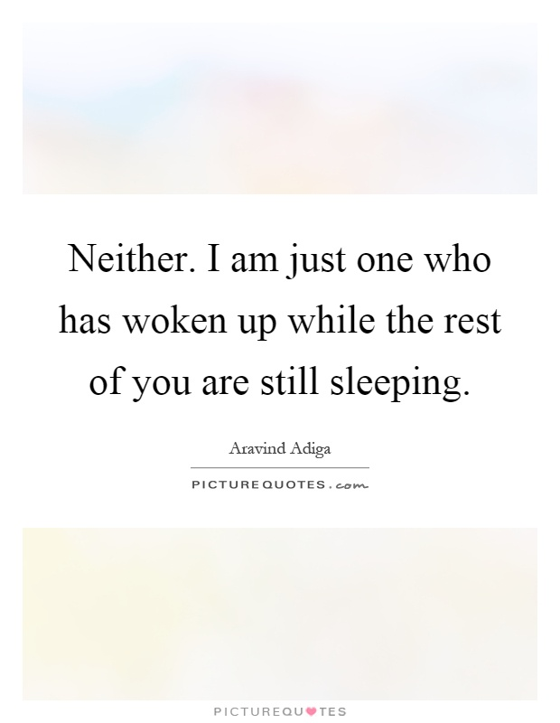 Neither. I am just one who has woken up while the rest of you are still sleeping Picture Quote #1