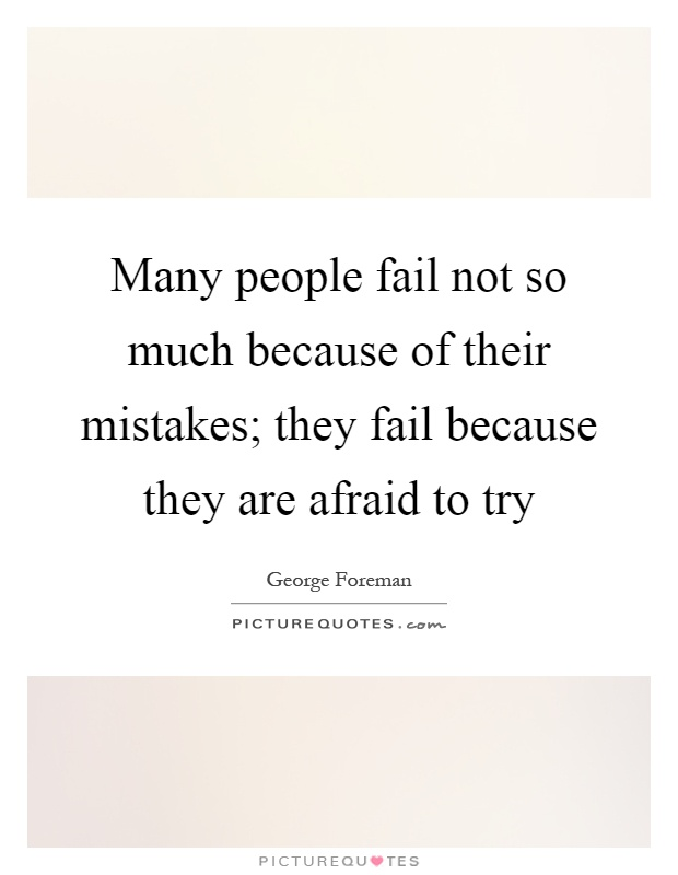 Many people fail not so much because of their mistakes; they fail because they are afraid to try Picture Quote #1