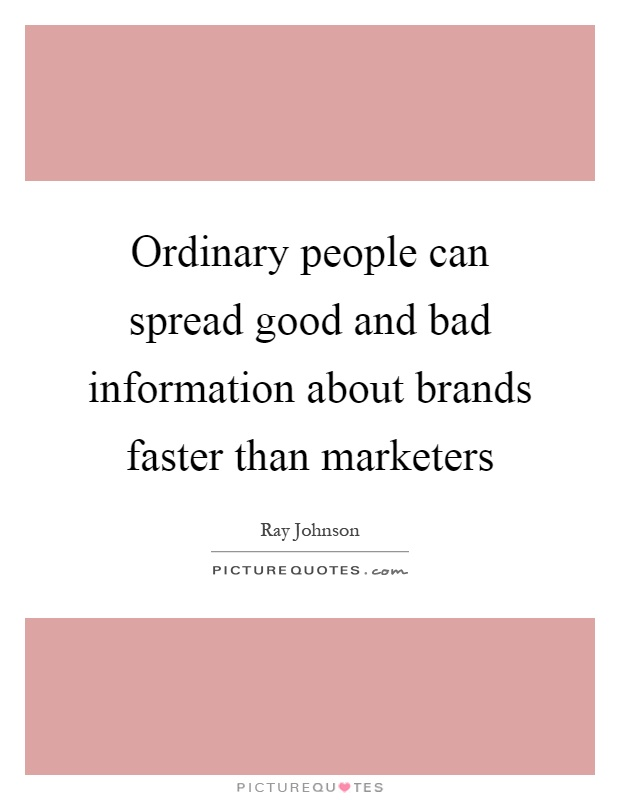 Ordinary people can spread good and bad information about brands faster than marketers Picture Quote #1