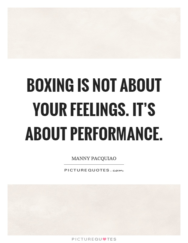 Boxing is not about your feelings. It's about performance Picture Quote #1