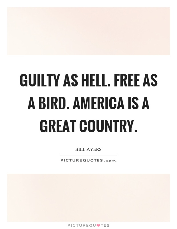 Guilty as hell. Free as a bird. America is a great country Picture Quote #1