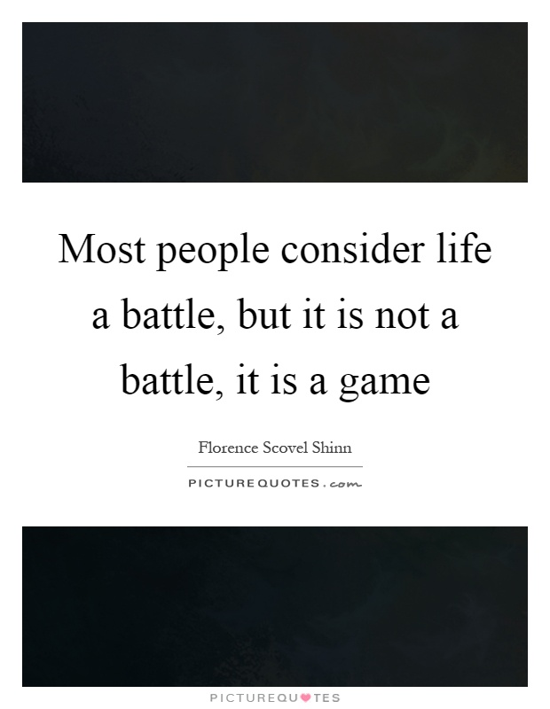 Most people consider life a battle, but it is not a battle, it is a game Picture Quote #1