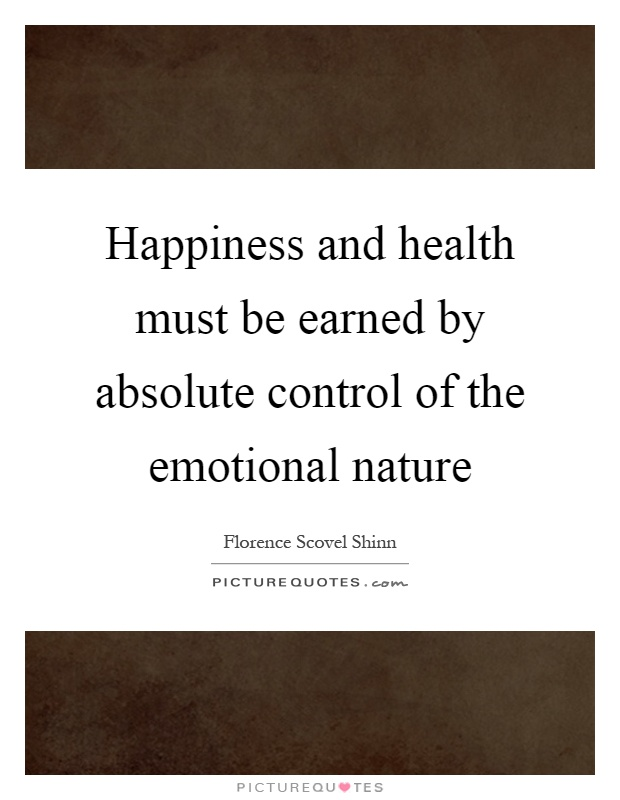 Happiness and health must be earned by absolute control of the emotional nature Picture Quote #1