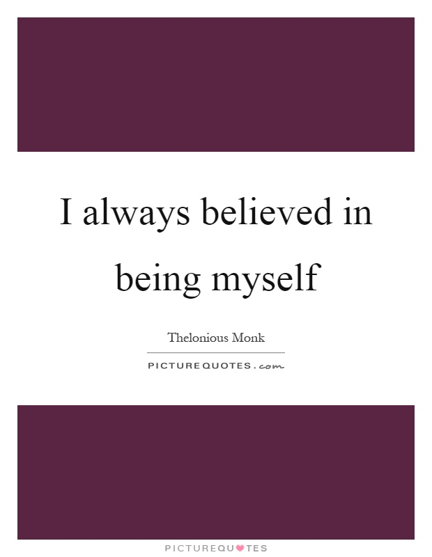 I always believed in being myself Picture Quote #1