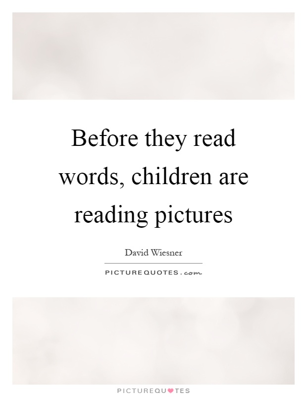 Before they read words, children are reading pictures Picture Quote #1