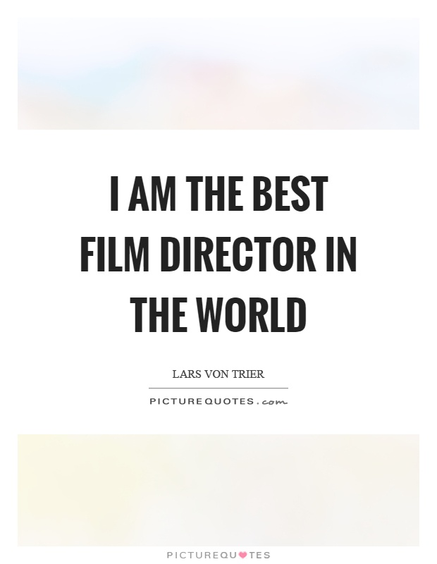 I Am The Best Film Director In The World Picture Quotes