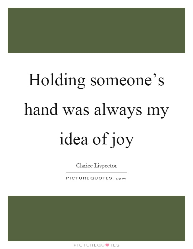 Holding someone's hand was always my idea of joy Picture Quote #1