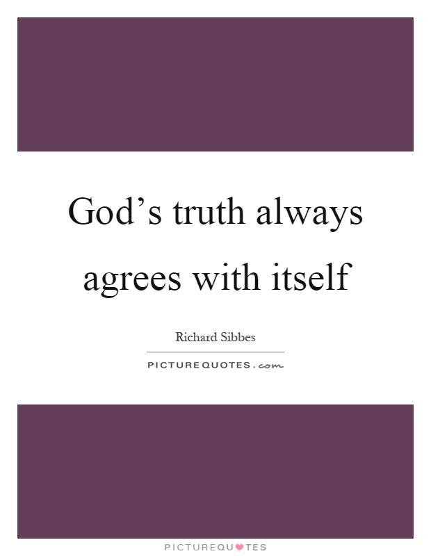 God's truth always agrees with itself Picture Quote #1