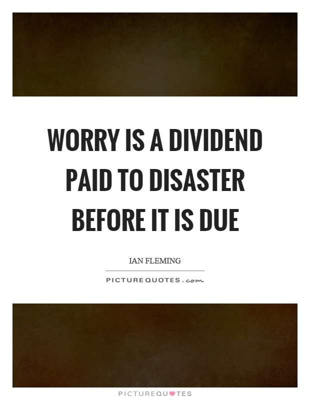 Worry is a dividend paid to disaster before it is due Picture Quote #1