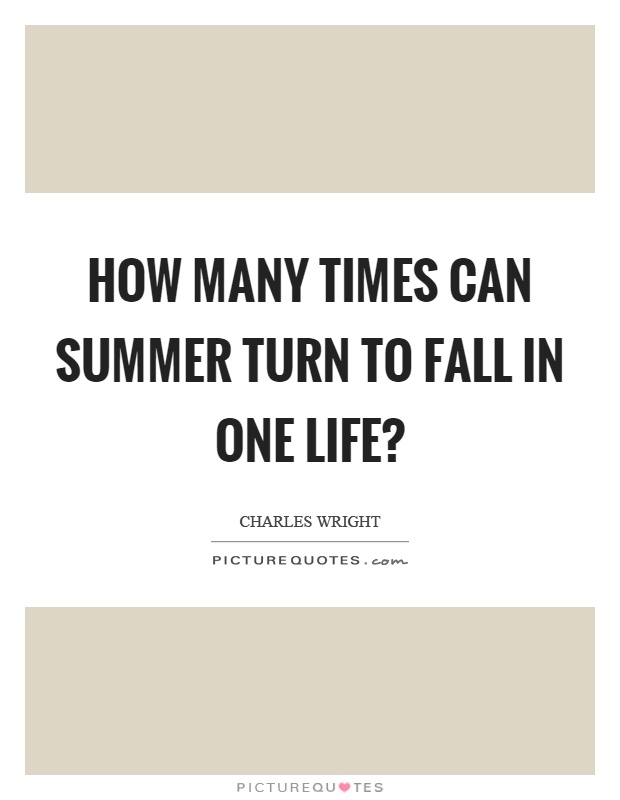 How many times can summer turn to fall in one life? Picture Quote #1