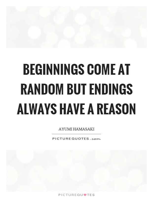 Beginnings come at random but endings always have a reason Picture Quote #1