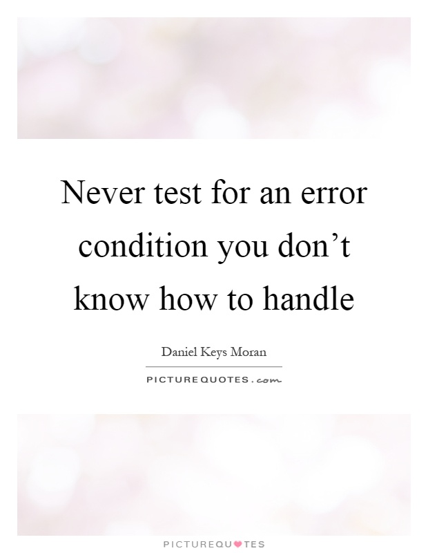Never test for an error condition you don't know how to handle Picture Quote #1