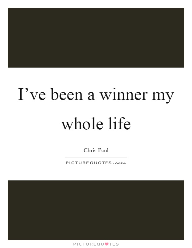 I've been a winner my whole life Picture Quote #1