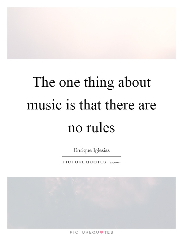 The one thing about music is that there are no rules Picture Quote #1