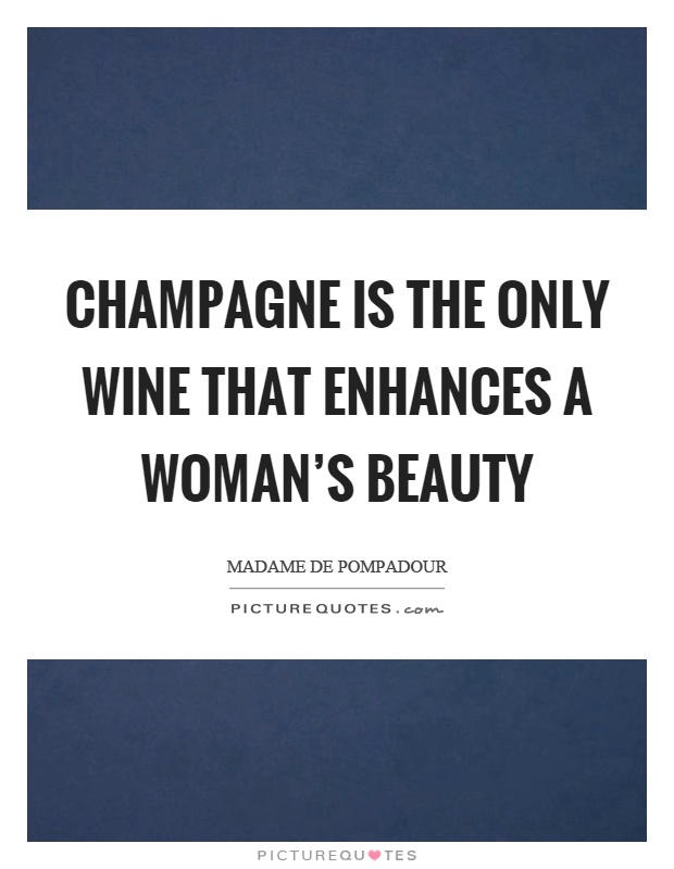 Champagne is the only wine that enhances a woman's beauty Picture Quote #1