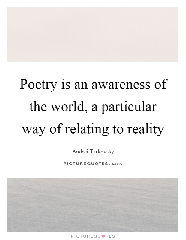 Poetry is an awareness of the world, a particular way of relating to reality Picture Quote #1