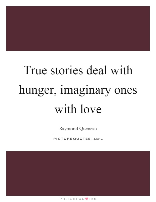True stories deal with hunger, imaginary ones with love Picture Quote #1