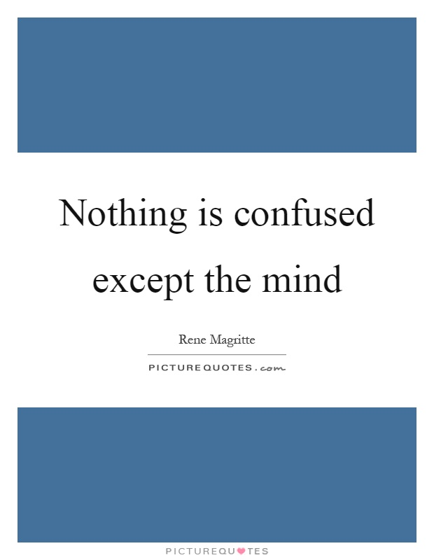 Nothing is confused except the mind Picture Quote #1