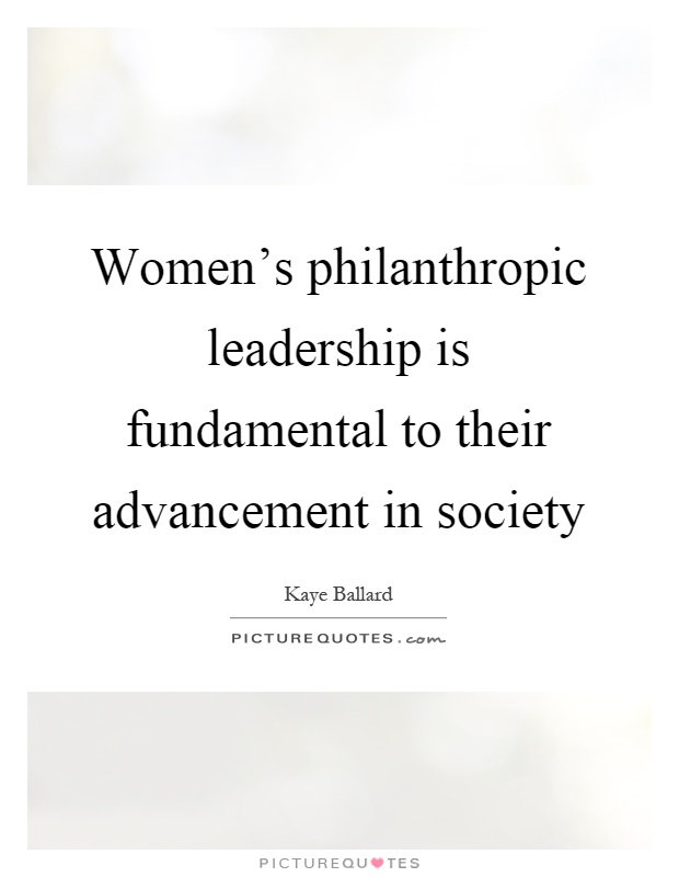 Women's philanthropic leadership is fundamental to their advancement in society Picture Quote #1