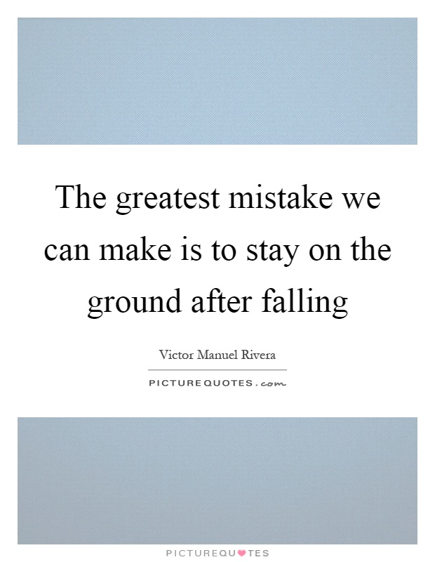 The greatest mistake we can make is to stay on the ground after falling Picture Quote #1
