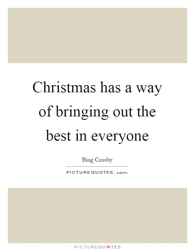 Christmas has a way of bringing out the best in everyone Picture Quote #1
