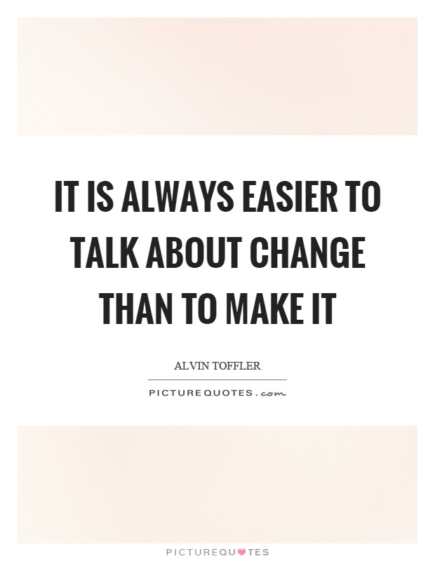 It is always easier to talk about change than to make it Picture Quote #1