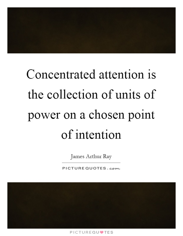 Concentrated attention is the collection of units of power on a chosen point of intention Picture Quote #1