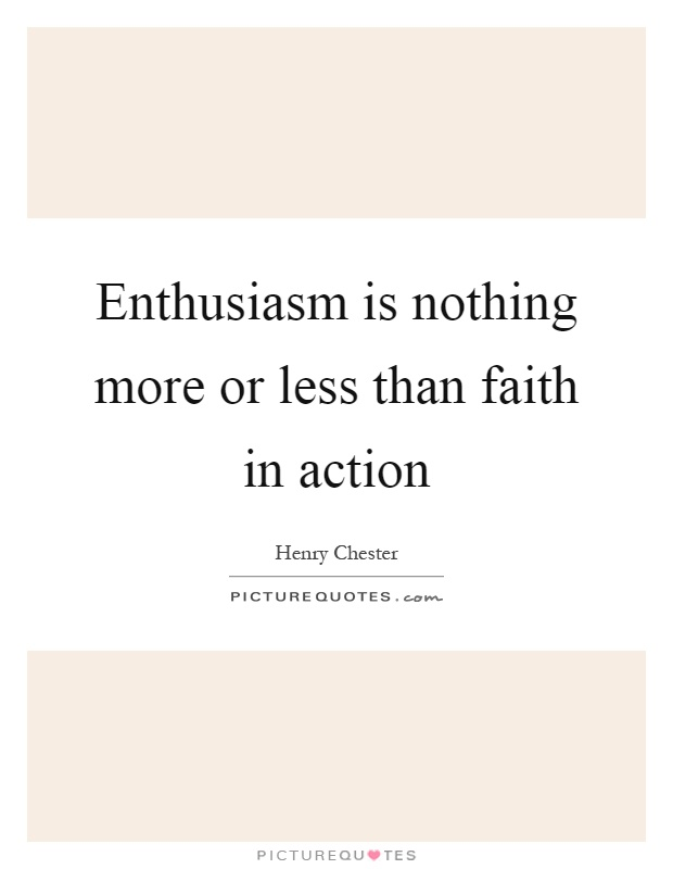 Enthusiasm is nothing more or less than faith in action Picture Quote #1