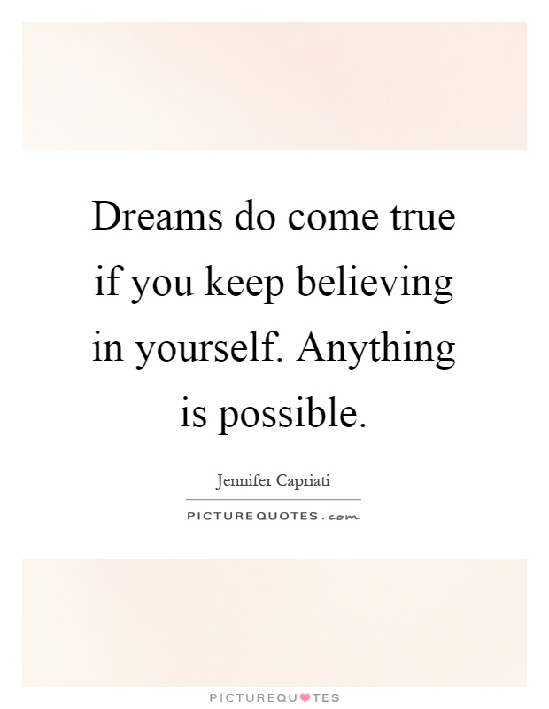 Dreams do come true if you keep believing in yourself. Anything is possible Picture Quote #1