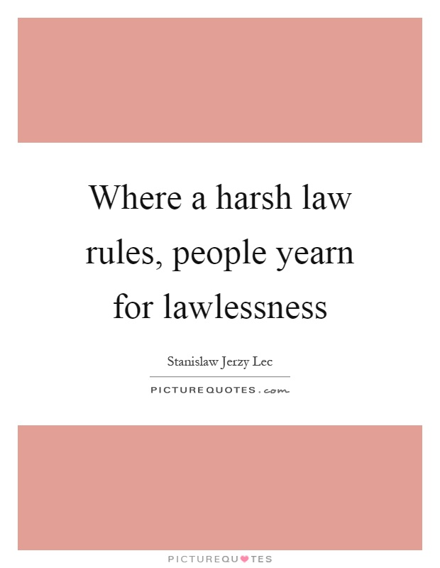 Where a harsh law rules, people yearn for lawlessness Picture Quote #1