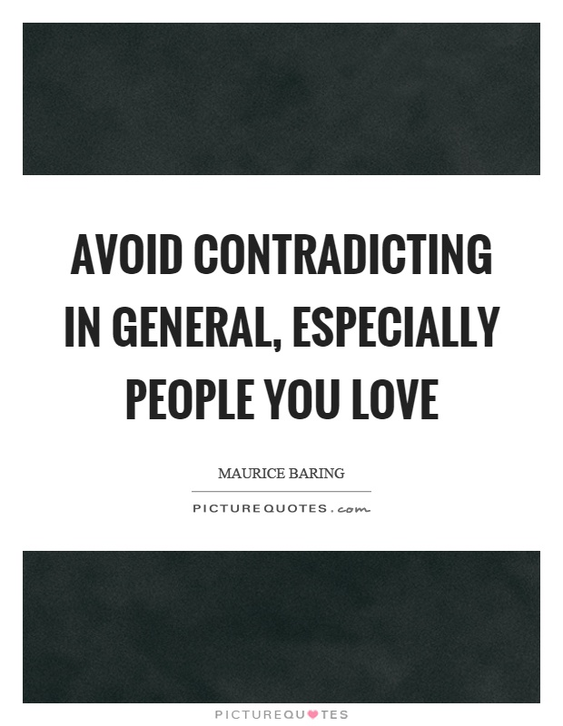 Avoid contradicting in general, especially people you love Picture Quote #1