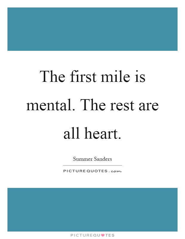 The first mile is mental. The rest are all heart Picture Quote #1