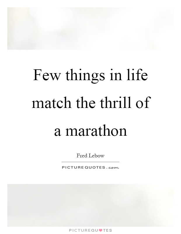 Few things in life match the thrill of a marathon Picture Quote #1