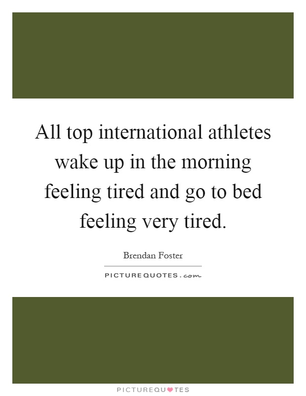 All top international athletes wake up in the morning ...