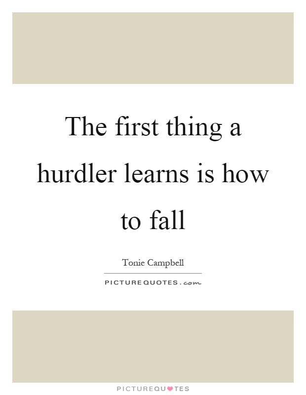 The first thing a hurdler learns is how to fall Picture Quote #1