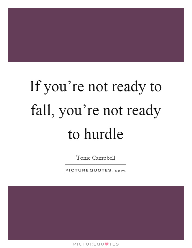 If you're not ready to fall, you're not ready to hurdle Picture Quote #1