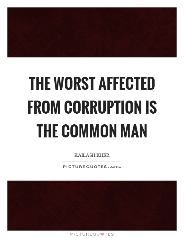 The worst affected from corruption is the common man Picture Quote #1