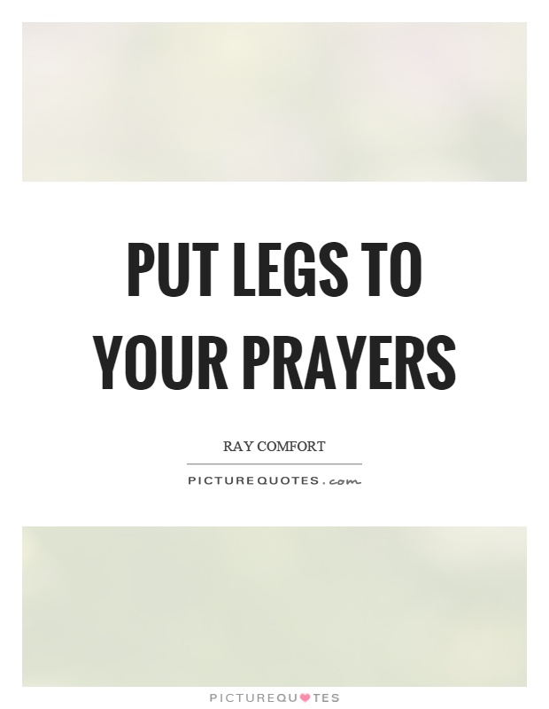 Put legs to your prayers Picture Quote #1