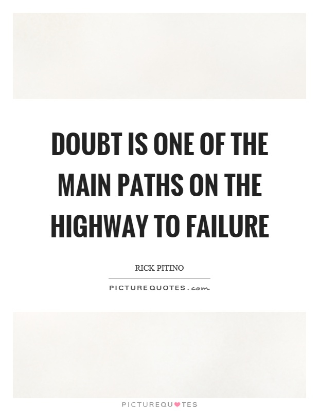 Doubt is one of the main paths on the highway to failure Picture Quote #1