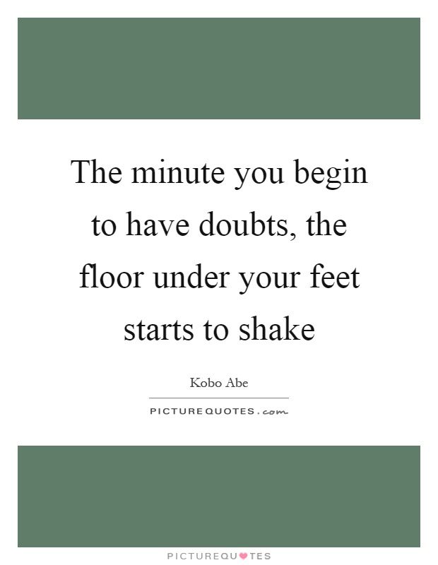 Kobo abe quotes sayings 17 quotations - D floors the future under your feet ...