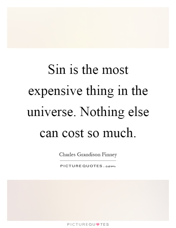 Sin is the most expensive thing in the universe. Nothing else can cost so much Picture Quote #1