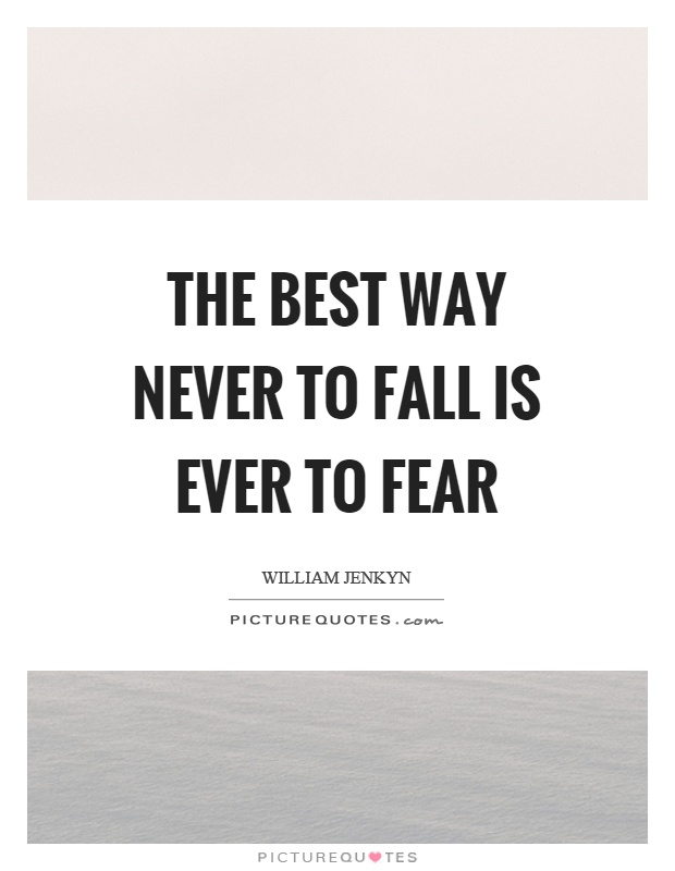 The best way never to fall is ever to fear Picture Quote #1