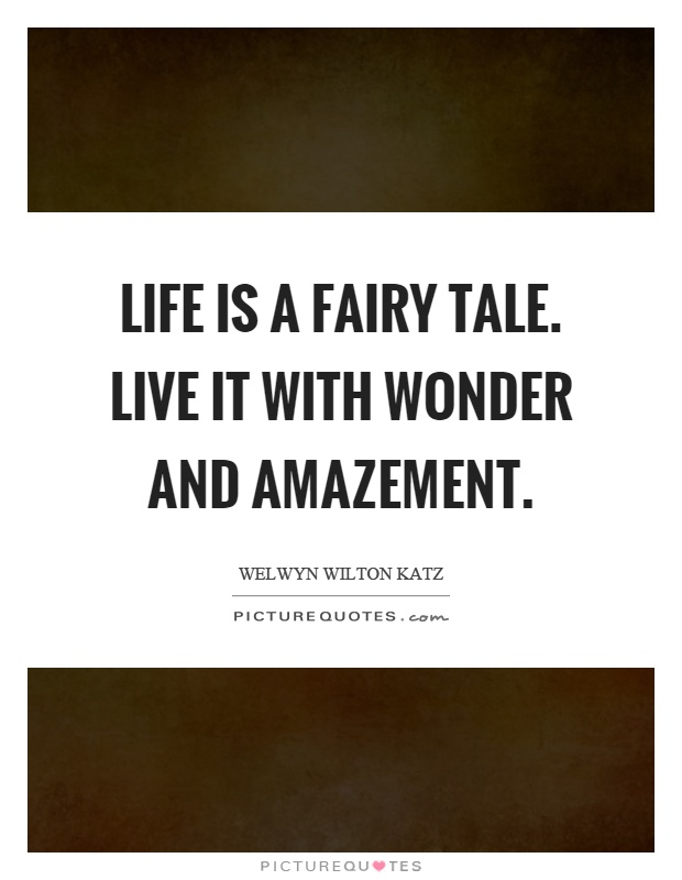 Life is a fairy tale. Live it with wonder and amazement Picture Quote #1