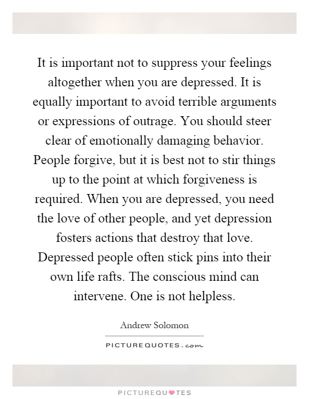 It is important not to suppress your feelings altogether when